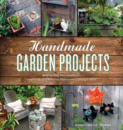 Handmade Garden Projects by Lorrene Edwards Forkner